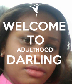 Poster: WELCOME  TO ADULTHOOD  DARLING
