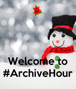 Poster:    Welcome to #ArchiveHour