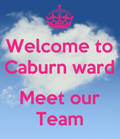 Poster: Welcome to Caburn ward  Meet our Team