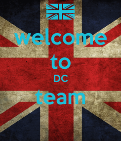Poster: welcome to DC team