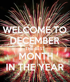 Poster: WELCOME TO DECEMBER THE BEST  MONTH IN THE YEAR