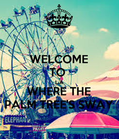 Poster: WELCOME TO  L.A WHERE THE PALM TREE'S SWAY