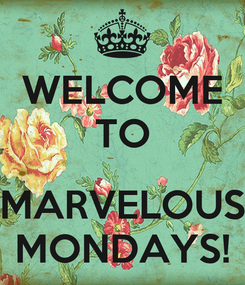 Poster: WELCOME TO  MARVELOUS MONDAYS!