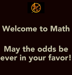 Poster: Welcome to Math   May the odds be ever in your favor!
