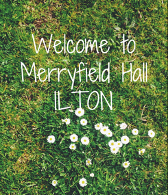 Poster: Welcome to  Merryfield Hall  ILTON