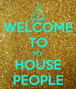 Poster: WELCOME TO MY HOUSE PEOPLE