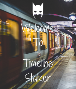 Poster: Welcome To My Timeline Stalker