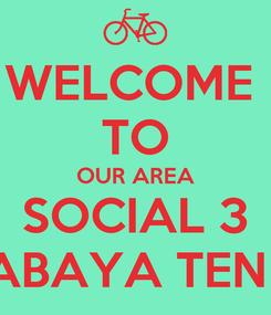 Poster: WELCOME  TO OUR AREA SOCIAL 3 SURABAYA TEN SHS