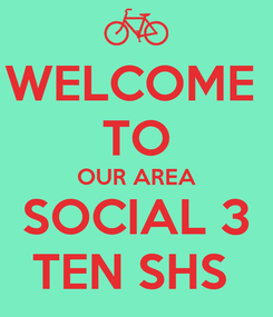 Poster: WELCOME  TO OUR AREA SOCIAL 3 TEN SHS