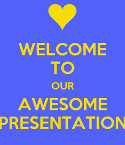 Poster: WELCOME TO OUR AWESOME PRESENTATION
