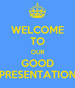 Poster: WELCOME TO OUR GOOD PRESENTATION
