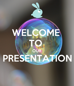 Poster: WELCOME  TO  OUR PRESENTATION
