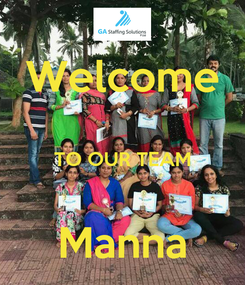 Poster: Welcome  TO OUR TEAM  Manna