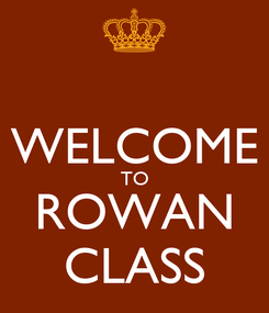 Poster:  WELCOME TO ROWAN CLASS