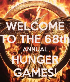 Poster: WELCOME TO THE 68th ANNUAL HUNGER GAMES!