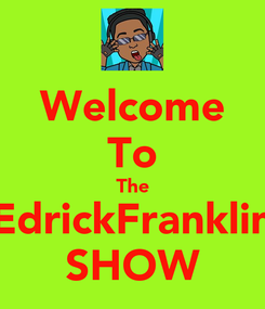 Poster: Welcome To The EdrickFranklin SHOW