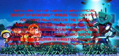 Poster: WELCOME TO THE LARGEST AND OFFICIAL GROUP OF BOBOIBOY WHERE YOU CAN POST ANYTHING RELATING ON THE SERIES PLEASE JOIN TO BE A BOBOIBOYER AND EVERYBODY WHOEVER IT IS WELCOME HERE TO JOIN WE ARE