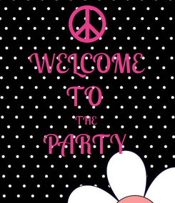 Poster: WELCOME TO  THE  PARTY