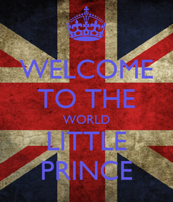 Poster: WELCOME TO THE WORLD LITTLE PRINCE