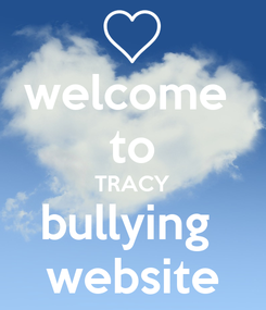 Poster: welcome  to TRACY bullying  website