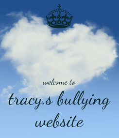Poster:   welcome to tracy.s bullying website