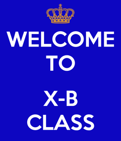 Poster: WELCOME TO  X-B CLASS