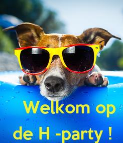Poster:   Welkom op  de H -party !