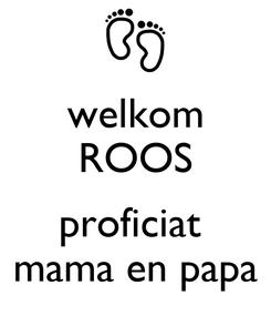 Poster: welkom ROOS  proficiat  mama en papa