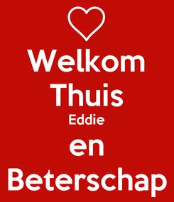 Poster: Welkom Thuis Eddie en Beterschap