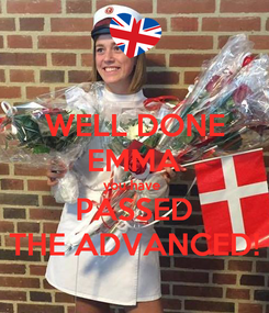 Poster: WELL DONE EMMA you have  PASSED THE ADVANCED!