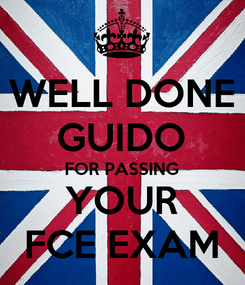 Poster: WELL DONE GUIDO FOR PASSING YOUR FCE EXAM