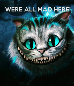 Poster: WERE ALL MAD HERE!