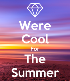 Poster: Were Cool For The Summer