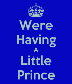 Poster: Were Having A Little Prince