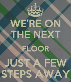 Poster: WE'RE ON THE NEXT FLOOR JUST A FEW STEPS AWAY