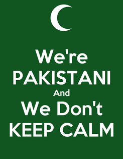 Poster: We're PAKISTANI And We Don't KEEP CALM