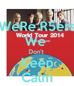 Poster: WeRe R5ers We  Don't  Keep Calm