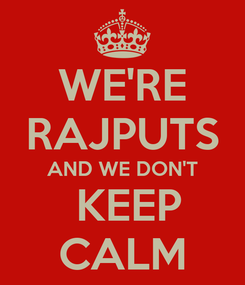 Poster: WE'RE RAJPUTS AND WE DON'T   KEEP  CALM