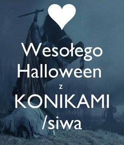 Poster: Wesołego Halloween  z  KONIKAMI /siwa