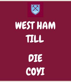 Poster: WEST HAM TILL  DIE COYI