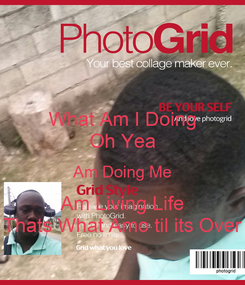 Poster: What Am I Doing Oh Yea Am Doing Me Am Living Life Thats What Amo til its Over