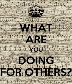Poster: WHAT ARE YOU DOING FOR OTHERS?