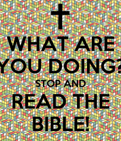Poster: WHAT ARE YOU DOING? STOP AND READ THE BIBLE!