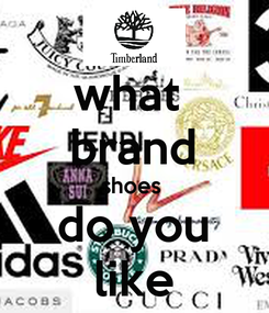 Poster: what  brand shoes  do you like