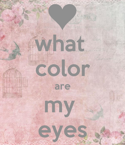 Poster: what  color are my  eyes