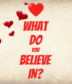 Poster: WHAT DO YOU BELIEVE IN?
