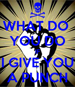 Poster: WHAT DO  YOU DO IF I GIVE YOU A PUNCH