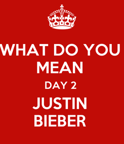 Poster: WHAT DO YOU  MEAN  DAY 2  JUSTIN  BIEBER