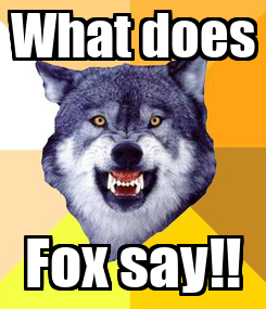 Poster: What does Fox say!!