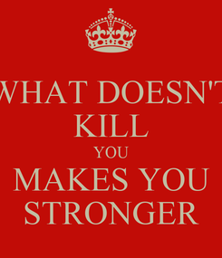 Poster: WHAT DOESN'T KILL YOU MAKES YOU STRONGER